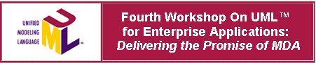 Fourth Workshop On UML™ for Enterprise Applications: Delivering the Promise of MDA